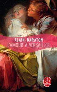 Alain Baraton - L'Amour à Versailles.