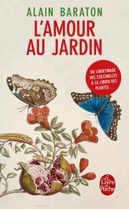 Alain Baraton - L'amour au jardin - Du libertinage des coccinelles à la libido des plantes.
