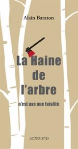 Alain Baraton - La Haine de l'arbre n'est pas une fatalité.