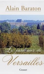 Alain Baraton - Le jardinier de Versailles.