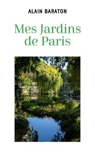 Alain Baraton - Mes jardins de Paris.