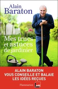 Alain Baraton - Mes trucs et astuces de jardinier.