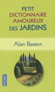 Alain Baraton - Petit dictionnaire amoureux des jardins.