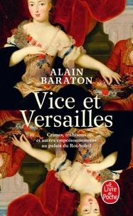 Alain Baraton - Vice et Versailles - Crimes, trahisons et autres empoisonnements au palais du Roi-Soleil.