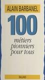 Alain Barbanel - 100 métiers pionniers pour tous.