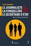 Alain Barbanel - Le journaliste, la conseillère & le secrétaire d'Etat - Satire sociale contemporaine.