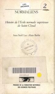 Alain Barbé et Jean-Noël Luc - Des normaliens - Histoire de l'Ecole normale supérieure de Saint-Cloud.