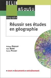 Alain Barré et Philippe Deboudt - Réussir ses études en géographie - Méthodologie du travail universitaire.