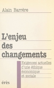 Alain Barrère - L'enjeu des changements - Exigences actuelles d'une éthique économique et sociale.