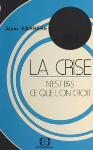 Alain Barrère - La crise n'est pas ce que l'on croit.