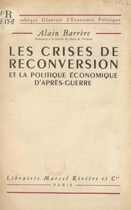 Alain Barrère - Les crises de reconversion et la politique économique d'après-guerre.