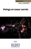 Alain Barret - Poings et coeur serrés.