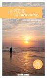 Alain Bastin - La pêche en surfcasting - Bars, soles, dorades, raies....