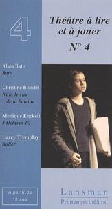 Alain Batis et Larry Tremblay - Théâtre à lire et à jouer - Tome 4, Sara, Nûn ; Le rire de la baleine ; 3 octaves 1/2 ; Roller.