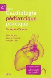 Alain Batisse et Laurent Fermont - Cardiologie pédiatrique pratique - Du foetus à l'adulte.