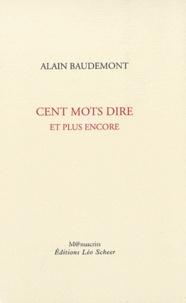 Alain Baudemont - Cent mots dire et plus encore.