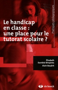 Alain Baudrit et Elisabeth Dambiel-Birepinte - Le handicap en classe : une place pour le tutorat scolaire ?.