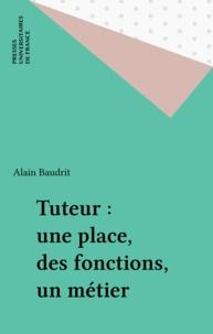Alain Baudrit - Tuteur, une place, des fonctions, un métier ?.