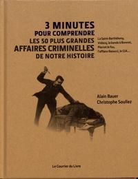 Alain Bauer et Christophe Soullez - 3 minutes pour comprendre les 50 plus grandes affaires criminelles de notre histoire.