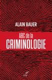 Alain Bauer - ABC de la criminologie.
