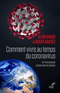 Alain Bauer et Roger Dachez - Comment vivre au temps du coronavirus - Un manuel pour comprendre et résister.