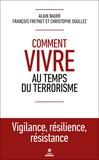 Alain Bauer et François Freynet - Comment vivre au temps du terrorisme.