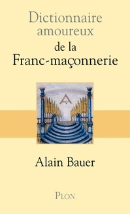 Alain Bauer - Dictionnaire amoureux de la franc-maçonnerie.