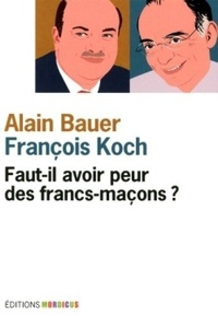 Alain Bauer et François Koch - Faut-il avoir peur des francs-maçons ?.