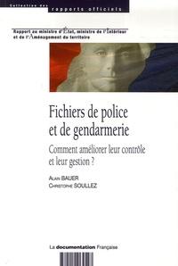 Alain Bauer et Christophe Soullez - Fichiers de police et de gendarmerie - Comment améliorer leur contrôle et leur gestion ?.