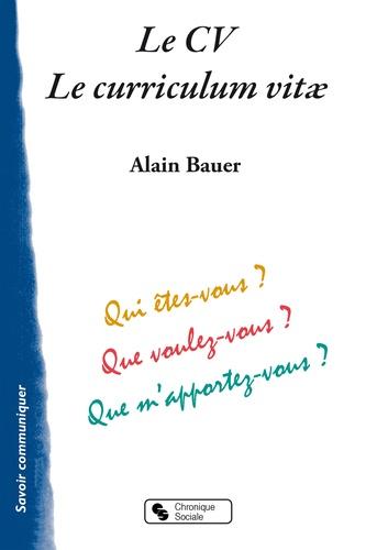 Alain Bauer - Le CV, Le curriculum vitae - Qui êtes-vous ? Que voulez-vous ? Que m'apportez-vous ?.