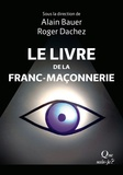 Alain Bauer et Roger Dachez - Le livre de la franc-maçonnerie.