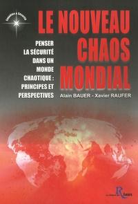 Alain Bauer et Xavier Raufer - Le nouveau chaos mondial - Penser la sécurité dans un monde chaotique : principes et perspectives.