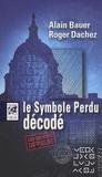 Alain Bauer et Roger Dachez - Le Symbole perdu décodé.