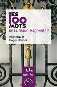 Alain Bauer et Roger Dachez - Les 100 mots de la franc-maçonnerie.
