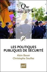 Alain Bauer et Christophe Soullez - Les politiques publiques de sécurité.