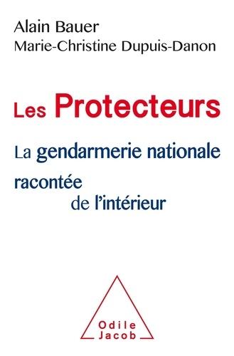 Les Protecteurs. La Gendarmerie nationale racontée de l'intérieur