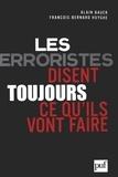 Alain Bauer et François-Bernard Huyghe - Les terroristes disent toujours ce qu'ils vont faire.
