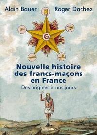 Nouvelle histoire des francs-maçons en France - Alain Bauer, Roger Dachez - Format PDF - 9791021037649 - 16,99 €
