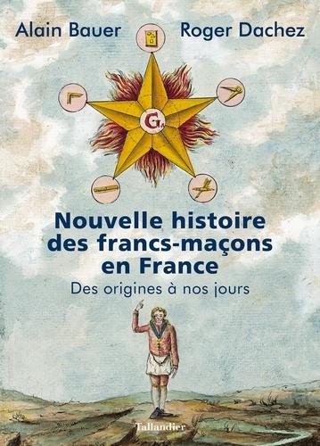 Nouvelle histoire des francs-maçons en France - Alain BauerRoger Dachez - Format ePub - 9791021037656 - 0,00 €