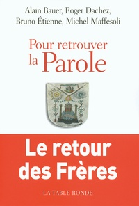 Alain Bauer et Roger Dachez - Pour retrouver la Parole - Le retour des Frères.