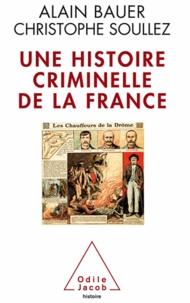 Alain Bauer et Christophe Soullez - Une histoire criminelle de la France.