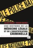 Alain Bauer et Roger Dachez - Une histoire de la médecine légale et de l'identification criminelle.