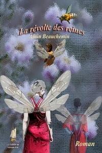 Alain Beauchemin et Roger Audibert - La révolte des reines.