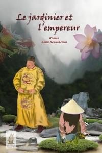 Alain Beauchemin et Roger Audibert - Le Jardinier et l'empereur.