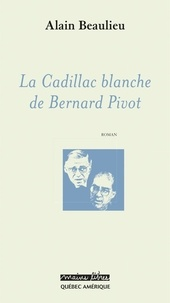 Alain Beaulieu - La Cadillac blanche de Bernard Pivot.