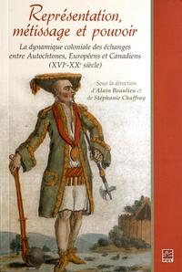 Alain Beaulieu et Stéphanie Chaffray - Représentation, métissage et pouvoir - La dynamique coloniale des échanges entre Autotochnes, Européens et Canadiens (XVIe-XXe siècle).