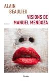 Alain Beaulieu - Visions de Manuel Mendoza.