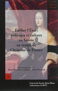 Alain Becchia et Florine Vital-Durand - Edifier l'Etat - Politique et culture en Savoie au temps de Christine de France.