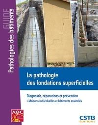 Alain Béchade - La pathologie des fondations superficielles - Diagnostic, réparations et prévention.