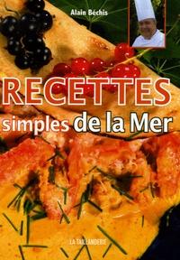 Alain Béchis - Recettes simples de la Mer.